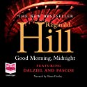 Good Morning, Midnight: Dalziel and Pascoe Series, Book 21 (       UNABRIDGED) by Reginald Hill Narrated by Shaun Dooley