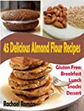 img - for 45 Delicious Almond Flour Recipes - Gluten Free Breakfast, Lunch, Snacks And Dessert book / textbook / text book