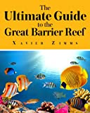 The Ultimate Guide to the Great Barrier Reef: A Comprehensive Trip Advisor, Written by a Renowned Wonders of the World Traveler and Enthusiast