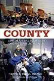 img - for County: Life, Death and Politics at Chicago's Public Hospital book / textbook / text book
