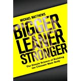 Bigger Leaner Stronger: The Simple Science of Building the Ultimate Male Body (The Build Muscle, Get Lean, and Stay Healthy Series)by Michael Matthews
