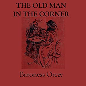 The Old Man in the Corner | [Emmuska Orczy]