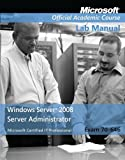 Microsoft Official Academic Course Exam 70-646 Windows Server 2008 Administrator Lab Manual (Microsoft Official Academic Course Series)