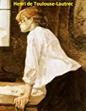 360 Color Paintings of Henri de Toulouse-Lautrec - French Post Impressionist Painter (November 24, 1864 - September 9, 1901)