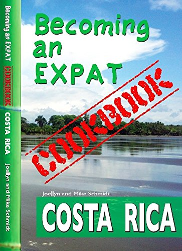 Becoming an Expat COOKBOOK: Costa Rica by Mike Schmidt, Joellyn Schmidt