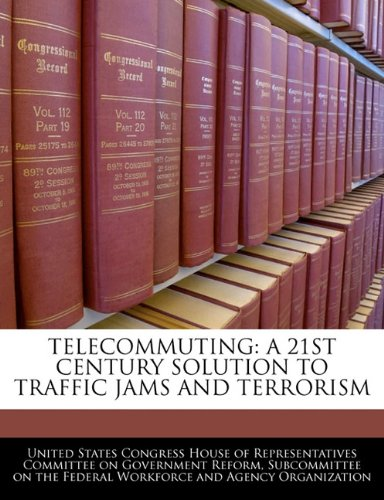Telecommuting: A 21st Century Solution to Traffic Jams and Terrorism