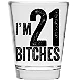 I'm 21 Bitches Shot Glass - 21st Birthday Gift - Celebrate Turning Twenty One