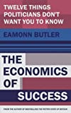 The Economics of Success: 12 Things Everyone Needs to Know About Capitalism (190809690X) by Butler, Eamonn