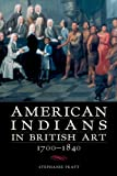 Stephanie Pratt American Indians in British Art, 1700-1840