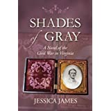 Shades of Gray: A Novel of the Civil War in Virginia ~ Jessica James