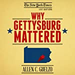 Why Gettysburg Mattered: 150 Years Later (Bonus Material: The Gettysburg Address) | Allen C. Guelzo
