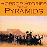 Horror Stories of the Pyramids: Gothic Tales of Ancient Egyptian Curses, Undead Mummies, and Vengeful Pharaohs | Arthur Conan Doyle,H. P. Lovecraft,Kate Chopin,Louisa May Alcott,Edgar Allan Poe,Guy Boothby,Théophile Gautier