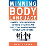Winning Body Language: Control the Conversation, Command Attention, and Convey the Right Message without Saying a Word ~ Mark Bowden