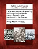 Letters on various interesting and important subjects: many of which have appeared in the Aurora.