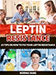 Leptin Resistance: 23 Tips on How to...