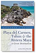 Explorer's Guide Playa del Carmen, Tulum & the Riviera Maya: A Great Destination (Fourth Edition)  (Explorer's Great Destinations)
