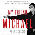 My Friend Michael: An Ordinary Friendship with an Extraordinary Man (       UNABRIDGED) by Frank Cascio Narrated by Kevin T. Collins