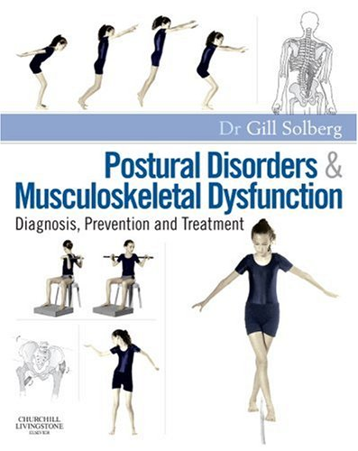 Postural Disorders and Musculoskeletal Dysfunction: Diagnosis, Prevention and Treatment, 1e, by Gill Solberg