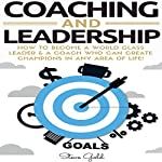 Coaching & Leadership: How to Become a World Class Leader & a Coach Who Can Create Champions in Any Area of Life! | Steve Gold