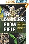 Cannabis Grow Bible, The: Definitive...