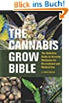 The Cannabis Grow Bible: The Definiti...
