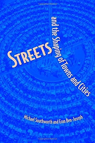 Streets and the Shaping of Towns and Cities, Southworth, Michael; Ben-Joseph, Eran