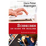 """Schreiben ist nichts f�r Feiglinge: Buchmarkt f�r Anf�ngervon """"Hans Peter Roentgen"""""""