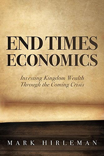end-times-economics-investing-kingdom-wealth-through-the-coming-crisis