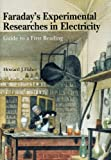 Faraday s Experimental Researches in Electricity: Guide to a first reading