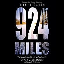 924 Miles: Thoughts on Finding God and Living a Meaningful Life (       UNABRIDGED) by David Gates Narrated by Mark Christensen