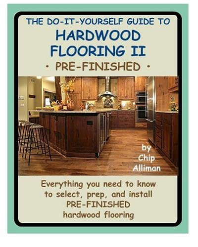 The Do-It-Yourself Guide To Hardwood Flooring II Pre-Finished: Everything you need to know to select, prep, and install pre-finished hardwood flooring. - CreateSpace Independent Publishing Platform - 1442184280 - ISBN:1442184280
