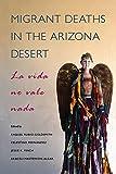 img - for Migrant Deaths in the Arizona Desert: La vida no vale nada book / textbook / text book