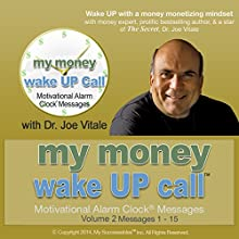 My Money Wake UP Call (TM) Morning Motivating Messages, Volume 2: Start Your Day with Prosperity Expert Dr. Joe Vitale from The Secret  by Dr. Joe Vitale Narrated by Dr. Joe Vitale, Robin B. Palmer