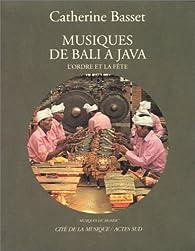 Musiques de Bali� Java : l'ordre et la f�te (CD audio inclus) par Catherine Basset