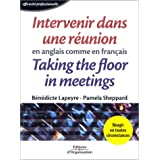 Intervenir dans une réunion en anglais comme en français : Taking the floor in meetings in french as well as in...