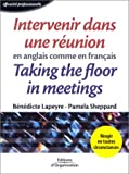 Intervenir dans une r�union en anglais comme en fran�ais : Taking the floor in meetings in french as well as in english. Edition bilingue fran�ais-anglais