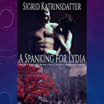 A Spanking for Lydia: The Discipline for a Lasting Marriage, Book 1   Sigrid Katrinsdatter