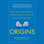 Origins: How the Nine Months Before Birth Shape the Rest of Our Lives | [Annie Murphy Paul]