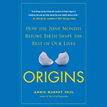 Origins: How the Nine Months Before Birth Shape the Rest of Our Lives (       UNABRIDGED) by Annie Murphy Paul Narrated by Elisabeth Rodgers