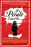 """If a Pirate I Must Be...: The True Story of """"Black Bart,"""" King of the Caribbean Pirates"""