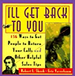 I'll Get Back to You: 156 Ways to Get...