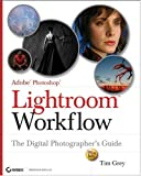 Adobe Photoshop Lightroom Workflow: The Digital Photographer's Guide (Tim Grey Guides)