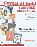 img - for Covers of Gold: Collectible Sheet Music, Sports, Fashion, Illustration, & Dance, With Values (Schiffer Book for Collectors) book / textbook / text book