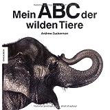 """Mein ABC der wilden Tierevon """"Andrew Zuckerman"""""""