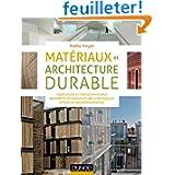 Matériaux et architecture durable - Fabrication et transformations, propriétés physiques et architec: Fabrication...