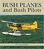 img - for Bush Planes and Bush Pilots (Lorimer Illustrated History) book / textbook / text book