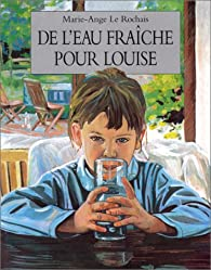 De l'eau fra�che pour Louise par Marie-Ange Le Rochais