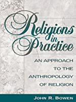 Religions in Practice An Approach to the by Bowen