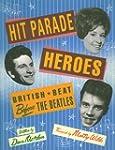 Hit Parade Heroes: British Beat Befor...
