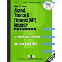 Alcohol, Tobacco & Firearms (ATF) Inspector(Passbooks) (Career Examination Passbooks)